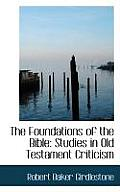 The Foundations of the Bible: Studies in Old Testament Criticism