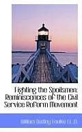 Fighting the Spoilsmen: Reminiscences of the Civil Service Reform Movement