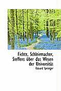 Fichte, Schleirmacher, Steffens Uber Das Wesen Der Universitat