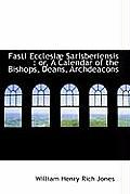 Fasti Ecclesi Sarisberiensis: Or, a Calendar of the Bishops, Deans, Archdeacons