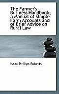 The Farmer's Business Handbook; A Manual of Simple Farm Accounts and of Brief Advice on Rural Law