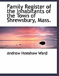Family Register of the Inhabitants of the Town of Shrewsbury, Mass.