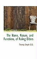 The Name, Nature, and Functions, of Ruling Elders