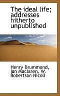 The Ideal Life; Addresses Hitherto Unpublished