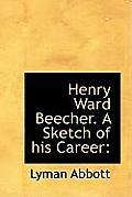 Henry Ward Beecher. a Sketch of His Career