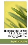 Horsemanship or the Art of Riding and Managing a Horse