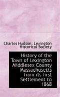 History of the Town of Lexington Middlesex County Massachusetts from Its First Settlement to 1868