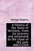 A History of the State of Vermont, from Its Iscovery and Ettlement to the Close of the Year MDCCCXXX
