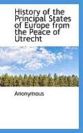 History of the Principal States of Europe from the Peace of Utrecht