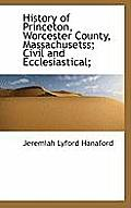 History of Princeton, Worcester County, Massachusetss; Civil and Ecclesiastical;