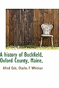 A History of Buckfield, Oxford County, Maine,