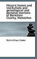 Historic Homes and Institutions and Genealogical and Personal Memoirs of Berkshire County, Massachus