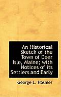An Historical Sketch of the Town of Deer Isle, Maine; With Notices of Its Settlers and Early