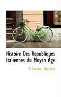 Histoire Des R Publiques Italiennes Du Moyen GE