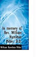In Memory of REV. William Hamilton Miller, D.D.