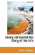 Henry Hill Goodell the Story of His Life
