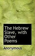 The Hebrew Slave, with Other Poems