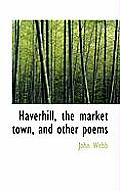 Haverhill, the Market Town, and Other Poems