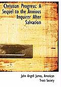 Christian Progress: A Sequel to the Anxious Inquirer After Salvation