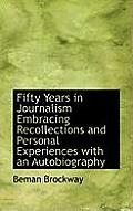 Fifty Years in Journalism Embracing Recollections and Personal Experiences with an Autobiography
