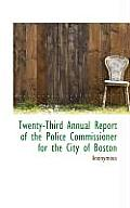 Twenty-Third Annual Report of the Police Commissioner for the City of Boston
