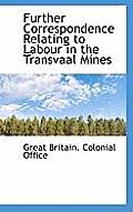 Further Correspondence Relating to Labour in the Transvaal Mines
