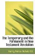 The Temporary and the Permanent in New Testament Revelation