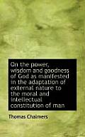 On the Power, Wisdom and Goodness of God as Manifested in the Adaptation of External Nature to the M