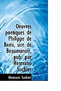 Oeuvres Po Tiques de Philippe de Remi, Sire de Beaumanoir, Pub. Par Hermann Suchier