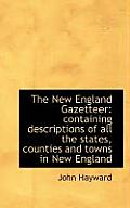 The New England Gazetteer: Containing Descriptions of All the States, Counties and Towns in New Engl