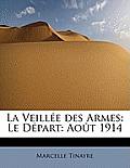 La Veillee Des Armes: Le Depart: Aout 1914