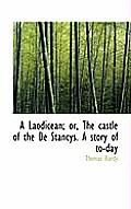 A Laodicean; Or, the Castle of the de Stancys. a Story of To-Day