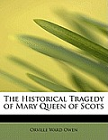 The Historical Tragedy of Mary Queen of Scots