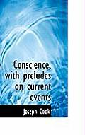 Conscience, with Preludes on Current Events