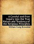 A Careful and Free Inquiry Into the True Nature and Tendency of the Religious Principles