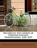 Record of the Courts of Chester County, Pennsylvania, 1681-1697