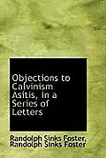 Objections to Calvinism Asitis, in a Series of Letters