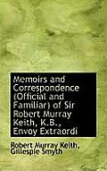 Memoirs and Correspondence (Official and Familiar) of Sir Robert Murray Keith, K.B., Envoy Extraordi