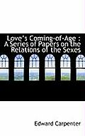 Love's Coming-Of-Age: A Series of Papers on the Relations of the Sexes