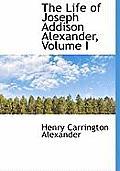The Life of Joseph Addison Alexander, Volume I