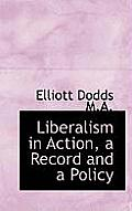 Liberalism in Action, a Record and a Policy