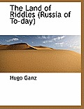 The Land of Riddles (Russia of To-Day)