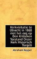 Kerkvisitatie Te Utrecht in 1868 Met Het Oog Op Den Kritieken Toestand Onzer Kerk Historisch Toegeli