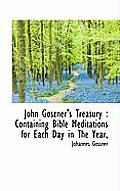John Goszner's Treasury: Containing Bible Meditations for Each Day in the Year,