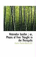 Heterodox London; Or, Phases of Free Thought in the Metropolis