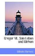 Gregor VII., Sein Leben Und Wirken