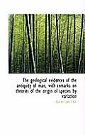 The Geological Evidences of the Antiquity of Man, with Remarks on Theories of the Origin of Species
