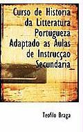 Curso de Historia Da Litteratura Portugueza Adaptado ?'S Aulas de Instruc O Secundaria