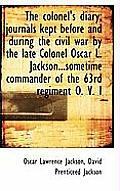 The Colonel's Diary; Journals Kept Before and During the Civil War by the Late Colonel Oscar L. Jack
