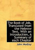 The Book of Job, Translated from the Hebrew Text, with an Introduction, a Summary of Each Chapter